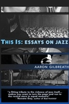 This Is: Essays on Jazz
