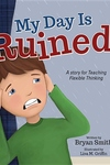 My Day Is Ruined! : A Story Teaching Flexible Thinking