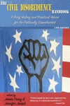 The Civil Disobedience Handbook, 2nd edition: A Brief History and Practical Advice for the Politically Disenchanted