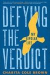 Defying the Verdict: My Bipolar Life