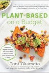 Plant-Based on a Budget : Delicious Vegan Recipes for Under $30 a Week, in Less Than 30 Minutes a Meal