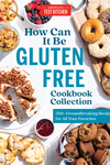 How Can It Be Gluten Free Cookbook Collection: 350+ Groundbreaking Recipes for All Your Favorites