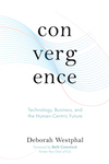 Convergence: Technology, Business, and the Human-Centric Future