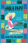 Hola Papi: How to Come Out in a Walmart Parking Lot and Other Life Lessons