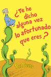 Te he dicho alguna vez lo afortunado que eres? (Did I Ever Tell You How Lucky You Are? Spanish Edition)