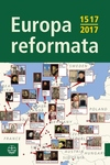 Europa Reformata : European Reformation Cities and Their Reformers: 1517-2017