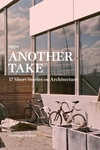 Another Take:17 Short Stories on Architecture