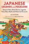 Japanese Legends and Folklore: Samurai Tales, Ghost Stories, Legends, Fairy Tales, Myths and Historical Accounts