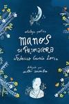 Manos de primavera. Antología poética de Federico García Lorca / Hands of Spring : Anthology of Poetry by Federico García Lorca
