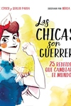 Las chicas son guerreras / Women Are Warriors: 25 Rebels Who Changed the World