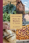 From the Markets of Tuscany : A Cookbook