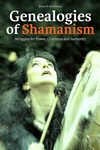 Genealogies of Shamanism : Struggles for Power, Charisma and Authority