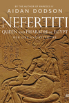Nefertiti, Queen and Pharaoh of Egypt: Her Life and Afterlife