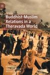 Buddhist-Muslim Relations in a Theravada World (2020)