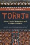 Toraja : Misadventures of a Social Anthropologist in Sulawesi, Indonesia