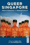 Queer Singapore:Illiberal Citizenship and Mediated Cultures