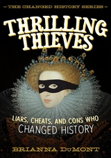 Thrilling Thieves: Liars, Cheats, and Cons Who Changed History